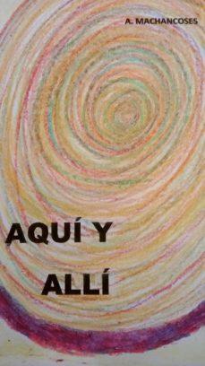 aquí y alli (ebook)-ana machancoses-9788483262436