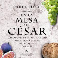 en la mesa del cesar: los sabores de la antiguedad mediterranea p ara gastronomos de hoy-isabel lugo-9788483305836