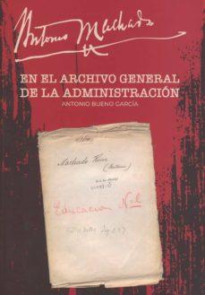 antonio machado en el archivo general de la administración-antonio bueno garcia-9788490456736