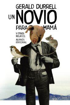 Descarga gratuita de libros electrónicos en pdf para móviles UN NOVIO PARA MAMA Y OTROS RELATOS CHM MOBI 9788491040736 (Spanish Edition) de GERALD DURRELL
