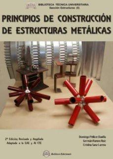 principios de construccion de estructuras metalicas (2ª ed. rev. ampl. y adaptada a la eae y al cte)-domingo pellicer daviña-9788492970636