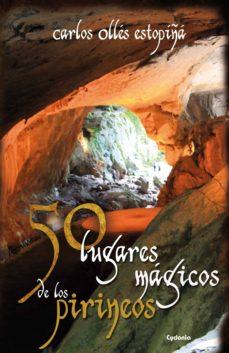 50 lugares magicos de los pirineos-carlos olles estopiña-9788494125836
