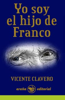 yo soy el hijo de franco (ebook)-vicente clavero martin-9788494203336
