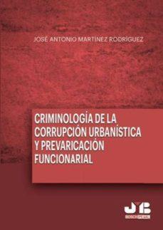 criminología de la corrupción urbanística y la prevaricación funcionarial (ebook)-jose antonio martinez rodriguez-9788494442636