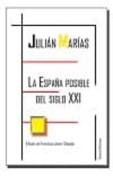 la españa posible del siglo xxi-julian marias-9788494470936