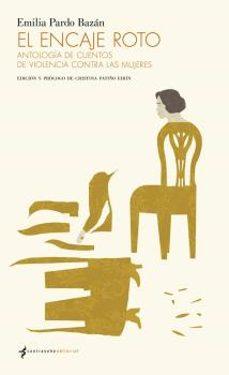 Descargar libro online google EL ENCAJE ROTO: ANTOLOGIA DE CUENTOS DE VIOLENCIA CONTRA LAS MUJERES (Literatura española) 9788494547836