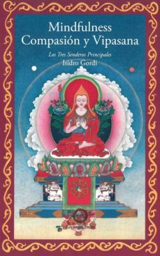 mindfulness, compasion y vipasana: los tres senderos principales-isidro gordi-9788495094636