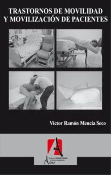 Descargas de libros de audio populares gratis TRASTORNOS DE MIVILIDAD Y MOVILIZACION DE PACIENTES 9788496804036 de VICTOR RAMON MENCIA SECO