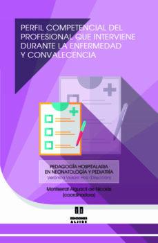Descargar libros gratis en línea para el teléfono PERFIL COMPETENCIAL DEL PROFESIONAL QUE INTERVIENE DURANTE LA ENFERMEDAD Y CONVALECENCIA 9788497008136