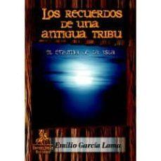 LOS RECUERDOS DE UNA ANTIGUA TRIBU: EL ENIGMA DE LA ISLA - EMILIO GARCIA LAMA |