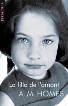 Los mejores libros de descarga gratuita pdf LA FILLA DE L AMANT de A.M. HOMES 9788498243536