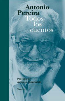 todos los cuentos (ebook)-antonio pereira-9788498419436