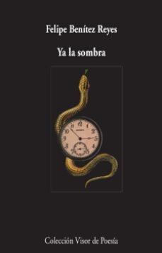 ya la sombra-felipe benitez reyes-9788498953336