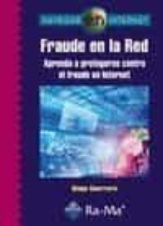 Descargar FRAUDE EN LA RED: APRENDA A PROTEGERSE CONTRA EL FRAUDE EN INTERN ET gratis pdf - leer online