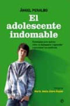 el adolescente indomable: estrategias para padres: como no desesp erara y aprender a solucionar los conflictos-angel peralbo-9788499700236