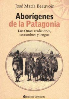 Inmaswan.es Aborigenes De La Patagonia: Los Onas: Tradiciones, Costumbres Y Lengua Image
