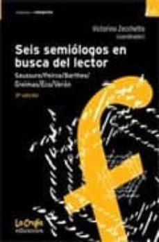 Bressoamisuradi.it Seis Semiologos En Busca Del Lector: Saussure, Peirce, Barthes, G Reimas, Eco, Veron (3ª Ed.) Image