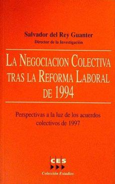 LA NEGOCIACIÓN COLECTIVA TRAS LA REFORMA LABORAL DE 1994 - SALVADOR DEL REY GUANTER (DIRECC.) |