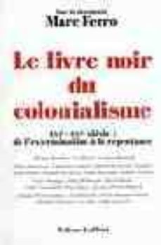 le livre noir du colonialisme: xvie-xxe siecle, de l exterminatio n a la repentance-marc ferro-9782221092545