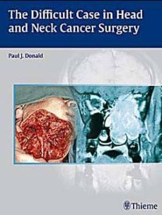 Gratis ebook ita descarga gratuita THE DIFFICULT CASE IN HEAD AND NECK CANCER SURGERY 9780865779846 in Spanish de PAUL J. DONALD
