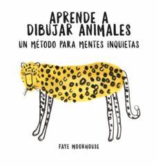 Descarga gratuita de libros electrónicos txt file APRENDE A DIBUJAR ANIMALES: UN MÉTODO PARA MENTES INQUIETAS 9788401021046