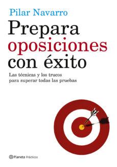 Descargar PREPARA OPOSICIONES CON EXITO: LAS TECNICAS Y LOS TRUCOS PARA SUP ERAR TODAS LAS PRUEBAS gratis pdf - leer online