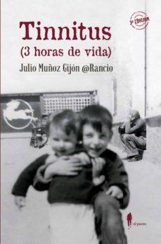 Descargar audiolibros online gratis TINNITUS (3 HORAS DE VIDA) de JULIO MUÑOZ GIJON @RANCIO CHM RTF 9788412072846