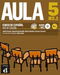 Descargar AULA 5 NUEVA EDICION B2.1: LIBRO DEL ALUMNO gratis pdf - leer online