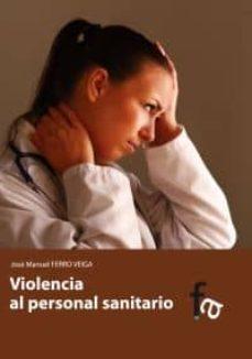 Descargas gratuitas de libros electrónicos de adobe VIOLENCIA AL PERSONAL SANITARIO de JOSE MANUEL FERRO VEIGA (Literatura española) iBook 9788415675846