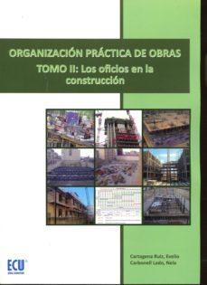 organizacion practica de obras, tomo ii: los oficios en la construccion-mar�a manuela; cartagena ruiz, evelio carbonell lado-9788416479146