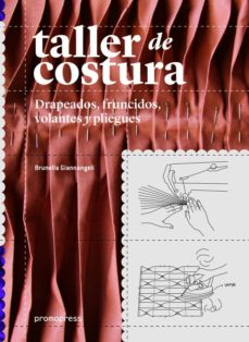 Descargas de libros electrónicos gratis para iPhone 4S TALLER DE COSTURA: DRAPEADOS, FRUNCIDOS, VOLANTES Y PLIEGUES de BRUNELLA GIANNANGELI 9788416504046 in Spanish