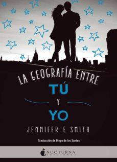 Descarga de libros de google en línea LA GEOGRAFIA ENTRE TU Y YO de JENNIFER E. SMITH 9788416858446