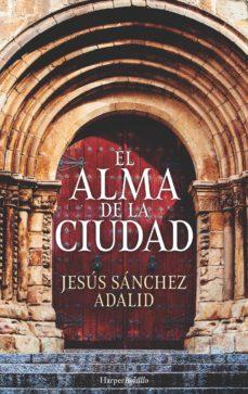 Descargar ebook free rar EL ALMA DE LA CIUDAD iBook PDB FB2 de JESUS SANCHEZ ADALID