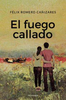 Descarga gratuita de los foros de ebooks. (I.B.D.) EL FUEGO CALLADO 9788417915346 en español  de FÉLIX ROMERO CAÑIZARES