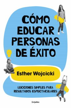 Fácil descarga de audiolibros en inglés. COMO EDUCAR PERSONAS DE EXITO: LECCIONES SIMPLES PARA RESULTADOS ESPECTACULARES 9788425356346 de ESTHER WOJCICKI RTF