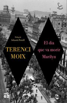 Electrónica libro pdf descarga gratuita EL DIA QUE VA MORIR MARILYN de TERENCI MOIX