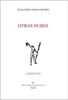 Descargar audiolibros online gratis OTRAS NUBES (ACCESIT DEL PREMIO ADONAIS 2018)  de GUILLERMO MARCO REMON (Literatura española)
