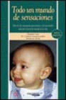 todo un mundo de sensaciones (6ª ed.): metodo de autoayuda para p adres y profesionales aplicado al periodo inicial de la vida-elizabeth fodor-montserrat moran moreno-9788436817546