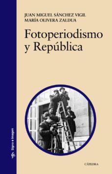 fotoperiodismo y republica-juan miguel sanchez vigil-maria olivera zaldua-9788437632346