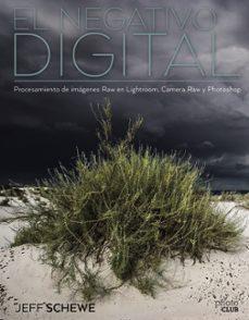el negativo digital: procesamiento de imágenes raw en lightroom, camera raw y photoshop-jeff schewe-9788441539846