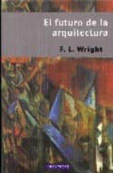 el futuro de la arquitectura-f.l. wright-9788445502846