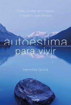 autoestima para vivir: como confiar en ti mismo y lograr lo que deseas-herminia goma quintilla-9788449334146