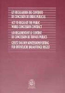 ley reguladora del contrato de concesion de obras publicas (ed. i ngles-frances-aleman)-9788449807046