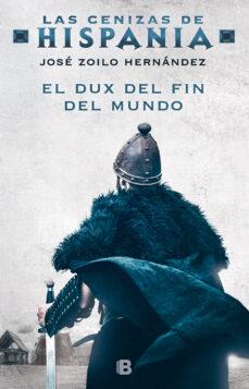 Descargar ebooks ipad EL DUX DEL FIN DEL MUNDO (LAS CENIZAS DE HISPANIA 3) MOBI de JOSE ZOILO HERNANDEZ 9788466666046 in Spanish