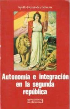 autonomia e integracion en la segunda republica española-adolfo hernandez lafuente-9788474900446