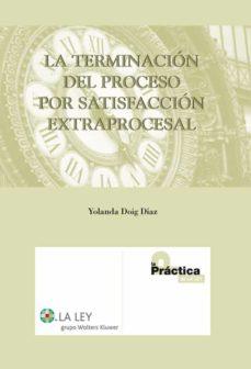 la terminación del proceso por satisfacción extraprocesal (ebook)-yolanda doig diaz-9788481265446