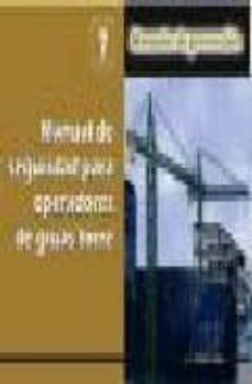 Descargar libros de google pdf MANUAL DE SEGURIDAD PARA OPERADORES DE GRUAS TORRE de SERGIO GOMEZ 9788486108946