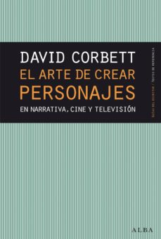 Descargar EL ARTE DE CREAR PERSONAJES: EN NARRATIVA, CINE Y TELEVISION gratis pdf - leer online