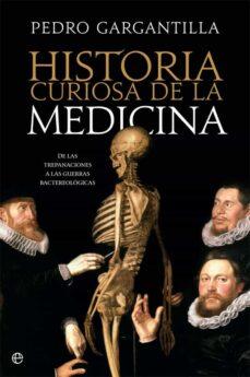 Descargar libro pdf en ingles HISTORIA CURIOSA DE LA MEDICINA 9788491645146 DJVU PDF de PEDRO GARGANTILLA (Literatura española)