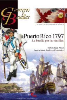 puerto rico 1797: la batalla por las antillas (guerreros y batall as)-ruben saez abad-9788492714346